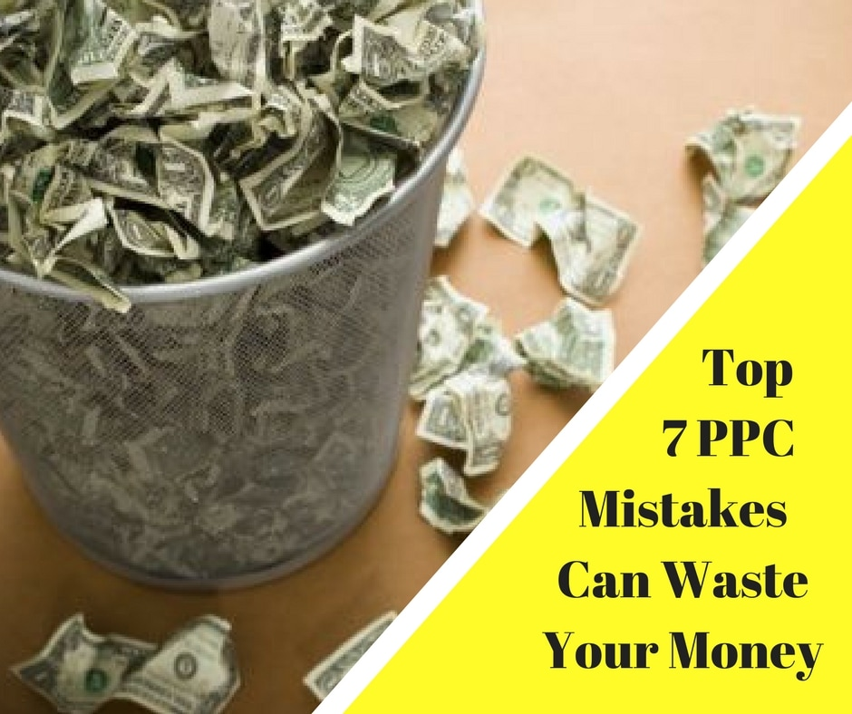 Top 7 Ppc Mistakes That Can Waste Your Money